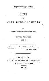 Life of Mary Queen of Scots: Volume 1