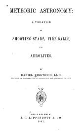 Meteorie Astronomy: A Treatise on Shooting Stars, Fire-balls, and Aerolites