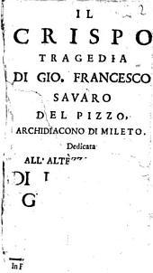 Il Crispo tragedia di Gio. Francesco Savaro del Pizzo, archidiacono di Mileto. ...