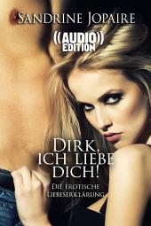 ((Audio)) Dirk, ich liebe Dich! | Die erotische Liebeserklärung