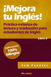 ¡Mejora tu inglés!: Práctica extensa de lectura y traducción para estudiantes de inglés