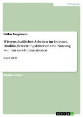 Wissenschaftliches Arbeiten im Internet. Dualität, Bewertungskriterien und Nutzung von Internet-Informationen: Stand 2000
