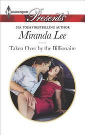 Taken Over by the Billionaire: A Billionaire Romance