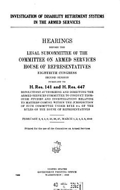 Investigation of Disability Retirement Systems in the Armed Services  Hearings Before the Legal Subcommittee of       80 2 Pursuant to H  Res  141 and H  Res  447       February 2     March 8  1948 PDF