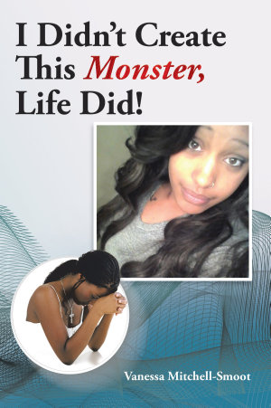 I Didn t Create This Monster  Life Did