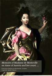 Memoirs of Madame de Motteville on Anne of Austria and Her Court. With an Introduction by C.-A. Sainte-Beuve. Translated by Katharine P. Wormeley, Illustrated with Portraits from the Original: Volume 1