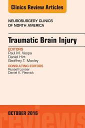 Traumatic Brain Injury, An Issue of Neurosurgery Clinics of North America, E-Book