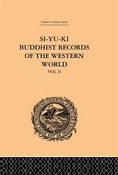 Si-Yu-Ki: Buddhist Records of the Western World: Translated from the Chinese of Hiuen Tsiang (A.D. 629):, Volume 2