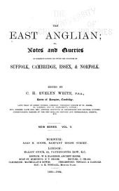 The East Anglian: Or, Notes and Queries on Subjects Connected with the Counties of Suffolk, Cambridge, Essex and Norfolk, Volume 5