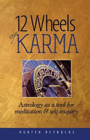 12 Wheels Of Karma Astrology As A Tool For Meditation And Self Inquiry Book PDF