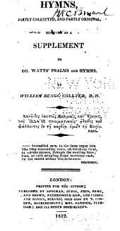 Hymns, partly collected, and partly original: designed as a supplement to Dr. Watts' Psalms and Hymns