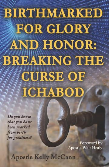 Birthmarked For Glory and Honor  Breaking The Curse of Ichabod PDF