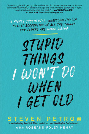 Stupid Things I Won t Do When I Get Old