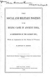 The Social and Military Position of the Ruling Caste in Ancient India: As Represented by the Sanskrit Epic; with an Appendix on the Status of Woman