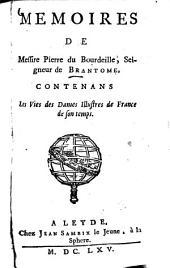 Mémoires de Messire Pierre du Bourdeille, Seigneur de Brantôme, Contenans Les Vies des Dames Illustres de France de son temps