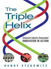 The Triple Helix: University-Industry-Government Innovation in Action