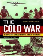 The Cold War: Interpreting Conflict through Primary Documents [2 volumes]
