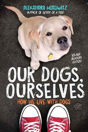 Our Dogs  Ourselves    Young Readers Edition PDF