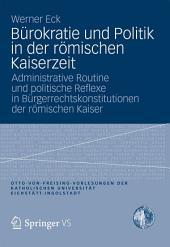 Bürokratie und Politik in der römischen Kaiserzeit: Administrative Routine und politische Reflexe in Bürgerrechtskonstitutionen der römischen Kaiser