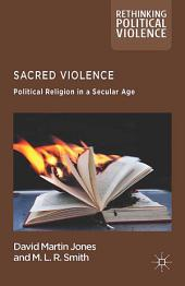 Sacred Violence: Political Religion in a Secular Age