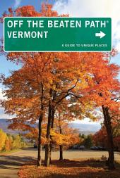 Vermont Off the Beaten Path®: A Guide to Unique Places, Edition 9