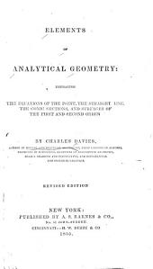 Elements of Analytical Geometry: Embracing the Equations F the Point, the Straight Line, the Conic Sections and Surfaces of the First and Second Order