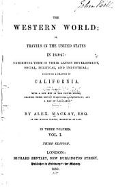 The Western World; Or, Travels in the United States in 1846-47: Exhibiting Them in Their Latest Development, Social, Political and Industrial; Including a Chapter on California. With a New Map of the United States, Showing Their Recent Territorial Acquisitions, and a Map of California, Volume 1