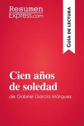 Cien años de soledad de Gabriel García Márquez (Guía de lectura): Resumen y análisis