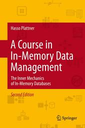 A Course in In-Memory Data Management: The Inner Mechanics of In-Memory Databases, Edition 2