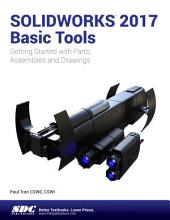 SOLIDWORKS 2017 Basic Tools: Getting started with Parts, Assemblies and Drawings