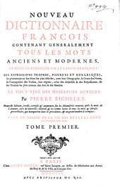 Nouveau Dictionnaire François: Contenant Generalement Tous Les Mots Anciens Et Modernes Et Plusieurs Remarques Sur La Langue Françoise, Ses Expressions Propres, Figures Et Burlesques ...