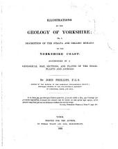 Illustrations of the Geology of Yorkshire: Or, A Description of the Strata and Organic Remains of the Yorkshire Coast: Accompanied by a Geological Map, Sections, and Plates of the Fossil Plants and Animals, Volume 1