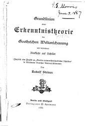 """Grundlinien einer Erkenntnis-Theorie des Goetheschen Weltanschauung mit besonderer Rücksicht auf Schiller. (Zugleich eine Zugabe zu """"Goethes naturwissenschaftliche Schriften"""" in Kürschners Deutscher National-Litteratur)"""