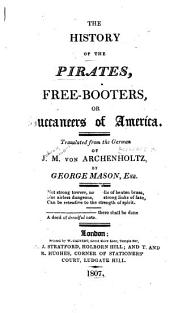 The History of the Pirates, Free-booters, Or Buccaneers of America
