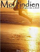Moi l'Indien - Partie 3 - Evil give me a deal