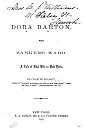Dora Barton, the Banker's Ward: a Tale of Real Life in New York