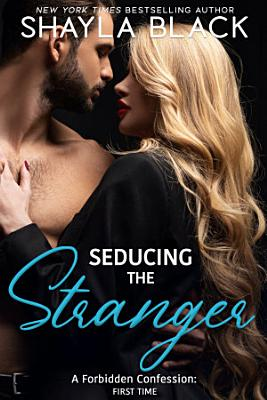 Seducing The Stranger  A Forbidden Fling Surprise Wedding Romance