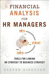 Financial Analysis for HR Managers: Tools for Linking HR Strategy to Business Strategy