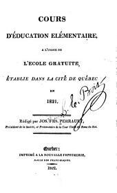Cours d'éducation elémentaire: a l'usage de l'Ecole gratuite, établie dans la cité de Québec en 1821