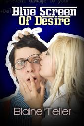 Blue Screen Of Desire : Erotica Sex: (Adults Only Erotica)