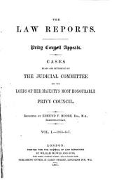The Law Reports. Privy Council Appeals: Cases Heard and Determined by the Judicial Committee and the Lords of Her Majesty's Most Honourable Privy Council, 1865-75, Volume 1