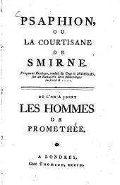 Psaphion ou La courtisane de Smirne: Fragment Erotique, traduit du Grec de Mnaseas, sur un Manuscrit de la Bibliothéque du Lord B..., ou l'on a joint Les hommes de Promethée