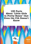 100 Facts about Little Girls in Pretty Boxes That Even the Cia Doesn't Know
