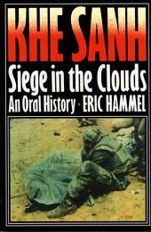 Khe Sanh: Siege in the Clouds, an Oral History