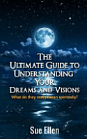 The Ultimate Guide to Understanding Your Dreams and Visions PDF