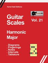 Guitar Scales Harmonic Major: Vol. 21