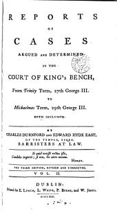 Reports of Cases Argued and Determined in the Court of King's Bench: From Michaelmas Term, 26th George III, [1785. to Trinity Term, 40th George III, 1800] Both Inclusive, Volume 2