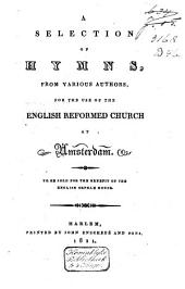 A Selection of Hymns, from Various Authors, for the Use of the English Reformed Church at Amsterdam: Volume 1