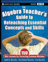 The Algebra Teacher s Guide to Reteaching Essential Concepts and Skills PDF
