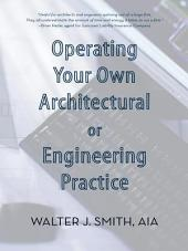 Operating Your Own Architectural or Engineering Practice: Concise Professional Advice